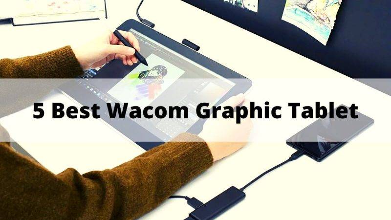 5 Best Wacom Graphic Tablet